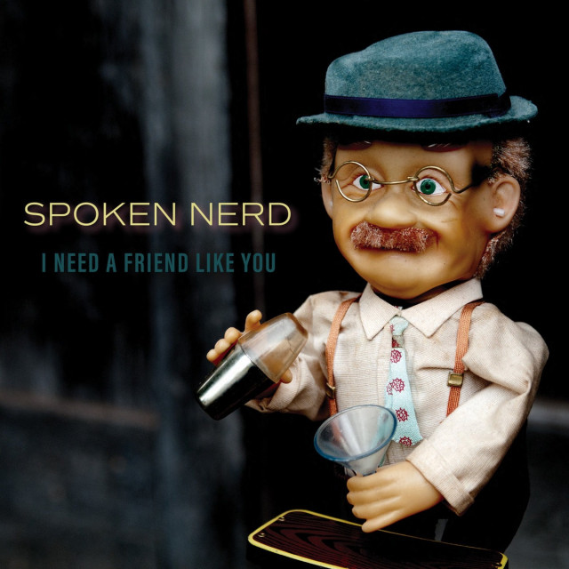 I Need a Friend Like You by Spoken Nerd