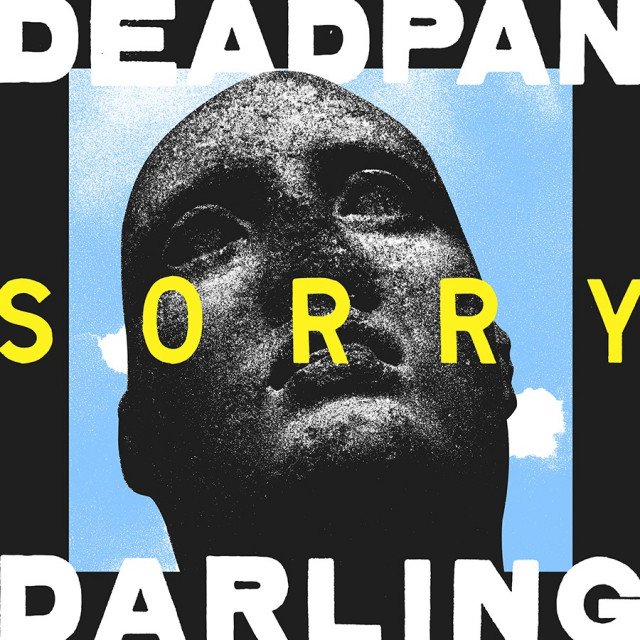 "Listen to Deadpan Darling's single ""Sorry."" Out now!"